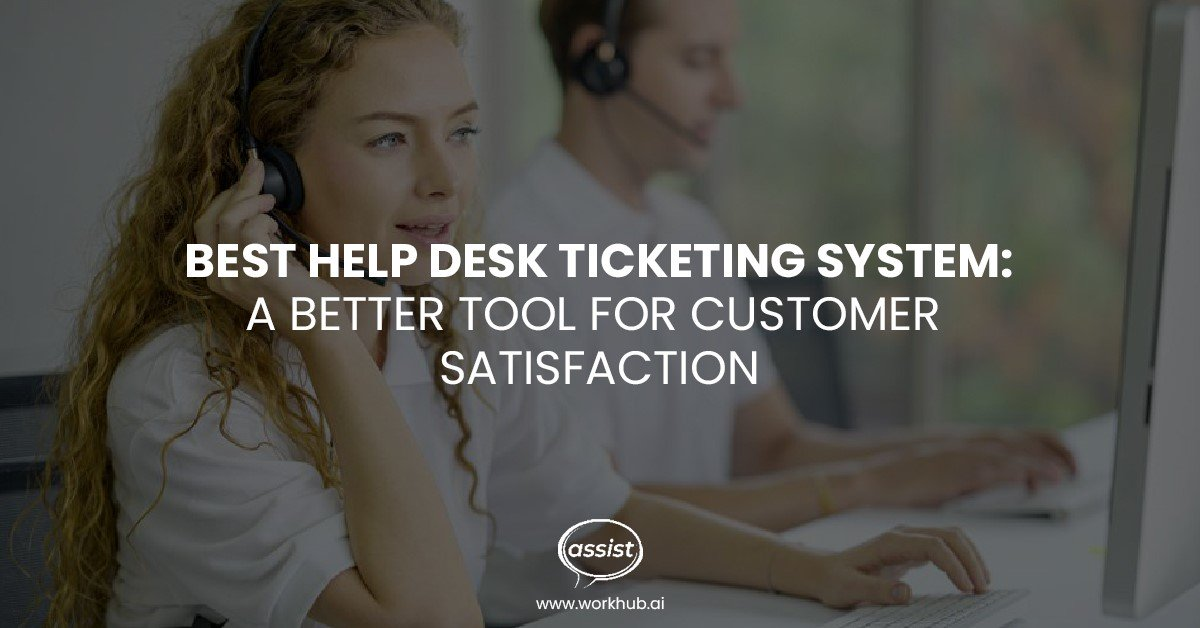 Best Help Desk Ticketing System: a Better Tool for Customer Satisfaction