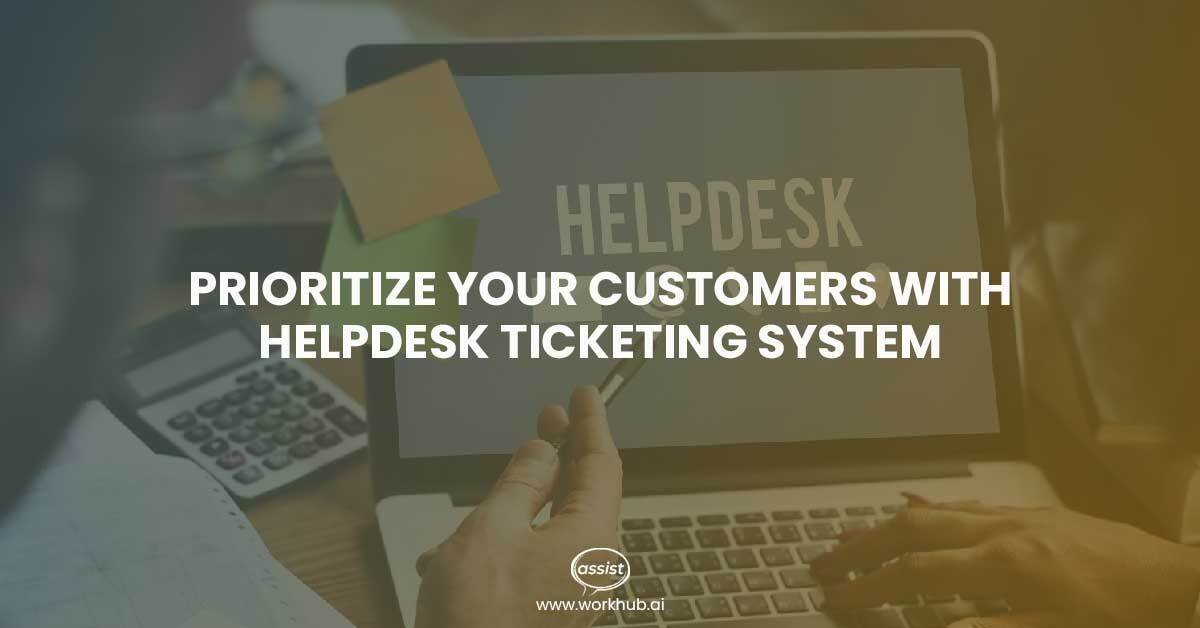 Prioritize Your Customers with Help Desk Ticketing System