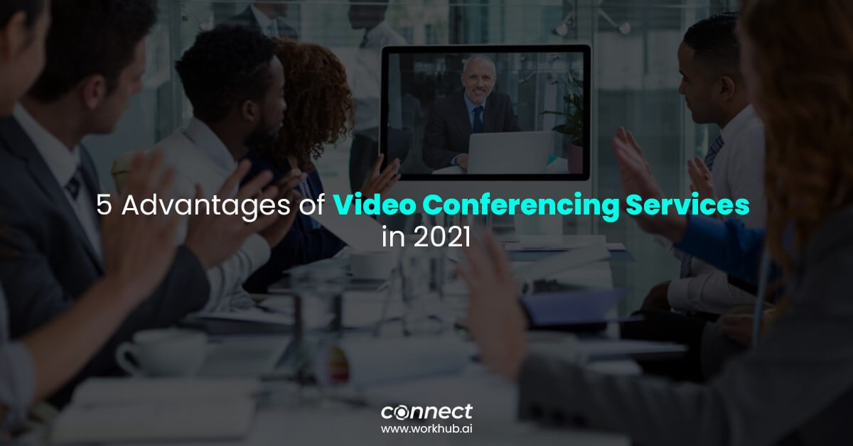 5 Advantages of Video Conferencing Services in 2021