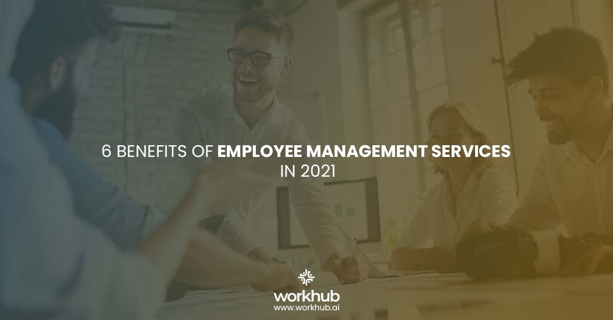 6 Benefits of Employee Management Services in 2021