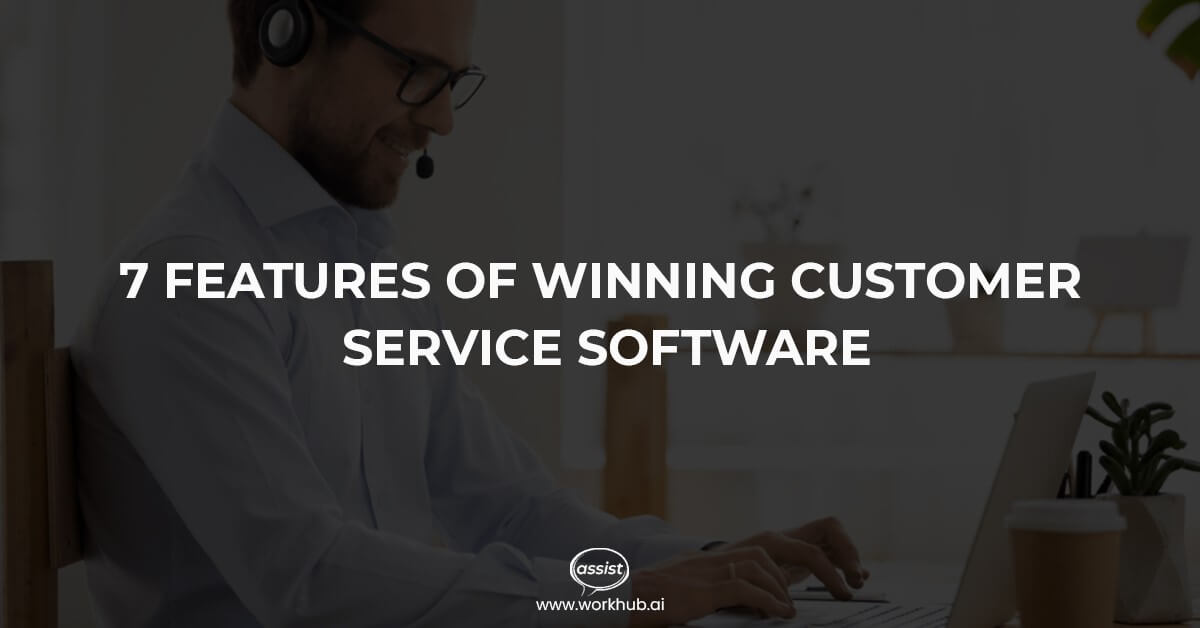 7 Features of Winning Customer Service Software