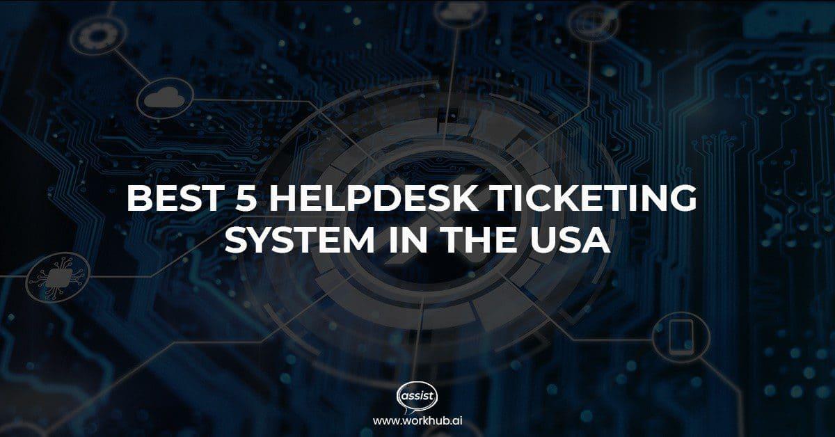 Best 5 Helpdesk Ticketing System in USA