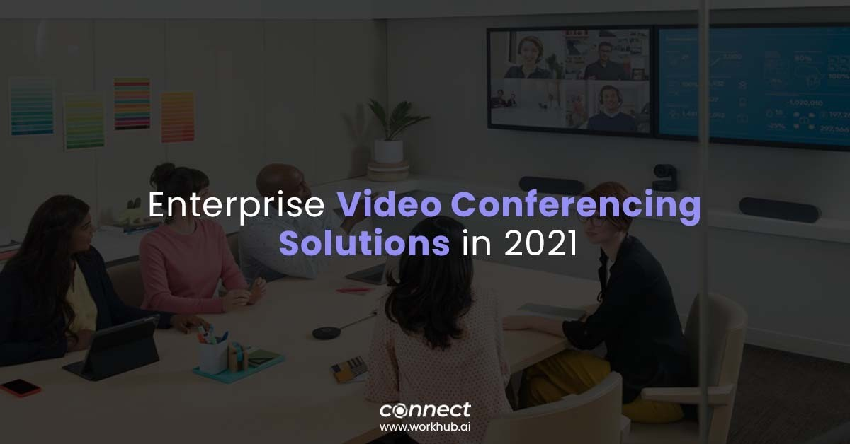 Enterprise Video Conferencing Solutions in 2021