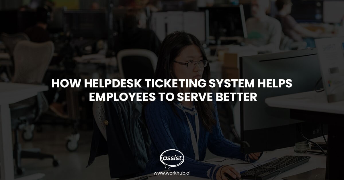 How Helpdesk Ticketing System Helps Employees to Serve Better