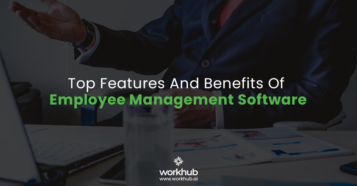 Top Features And Benefits Of Employee Management Software