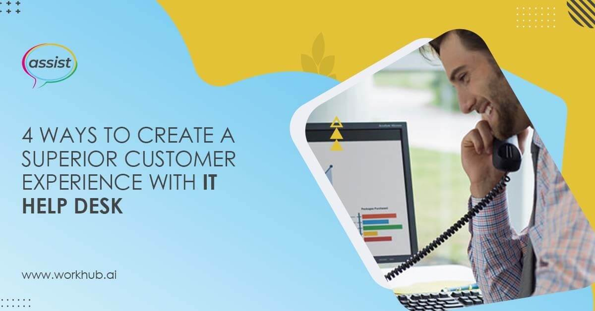 4 Ways to Create a Superior Customer Experience with IT Help Desk