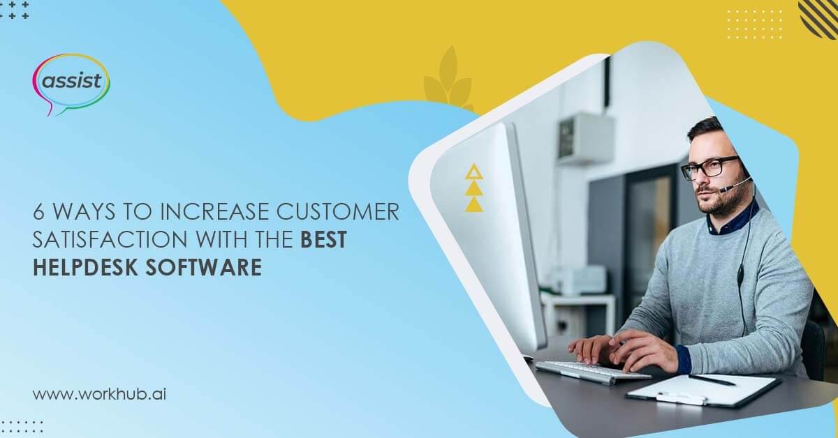 6 Ways to Increase Customer Satisfaction with the Best Helpdesk Software
