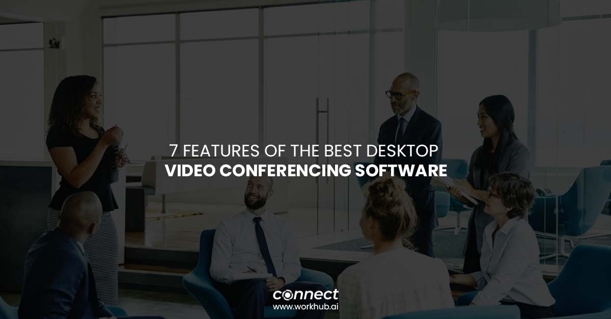 7 Features of the Best Desktop Video Conferencing Software