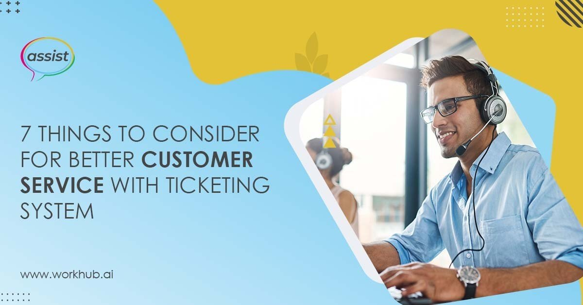 7 Things to Consider For Better Customer Service with Ticketing System