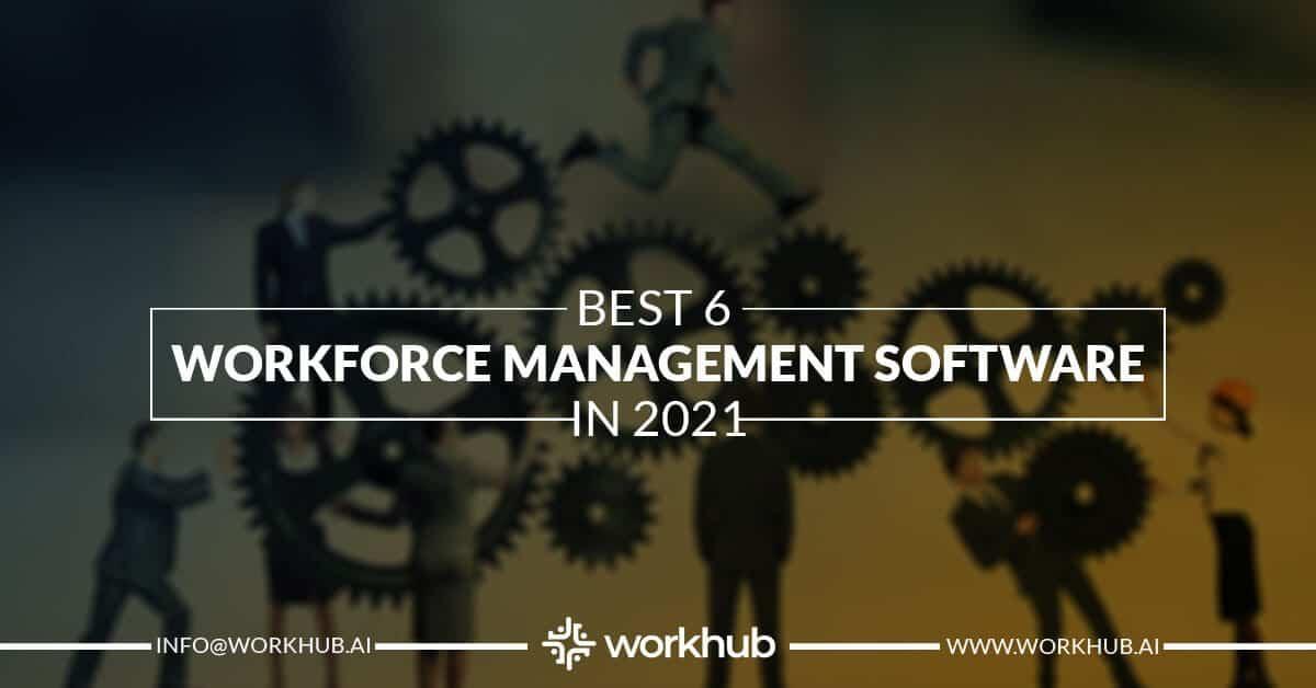 Best 6 Workforce Management Software in 2021