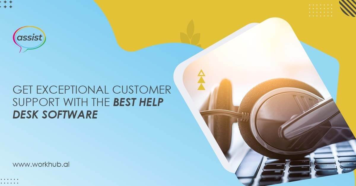Get Exceptional Customer Support with the Best Help Desk Software