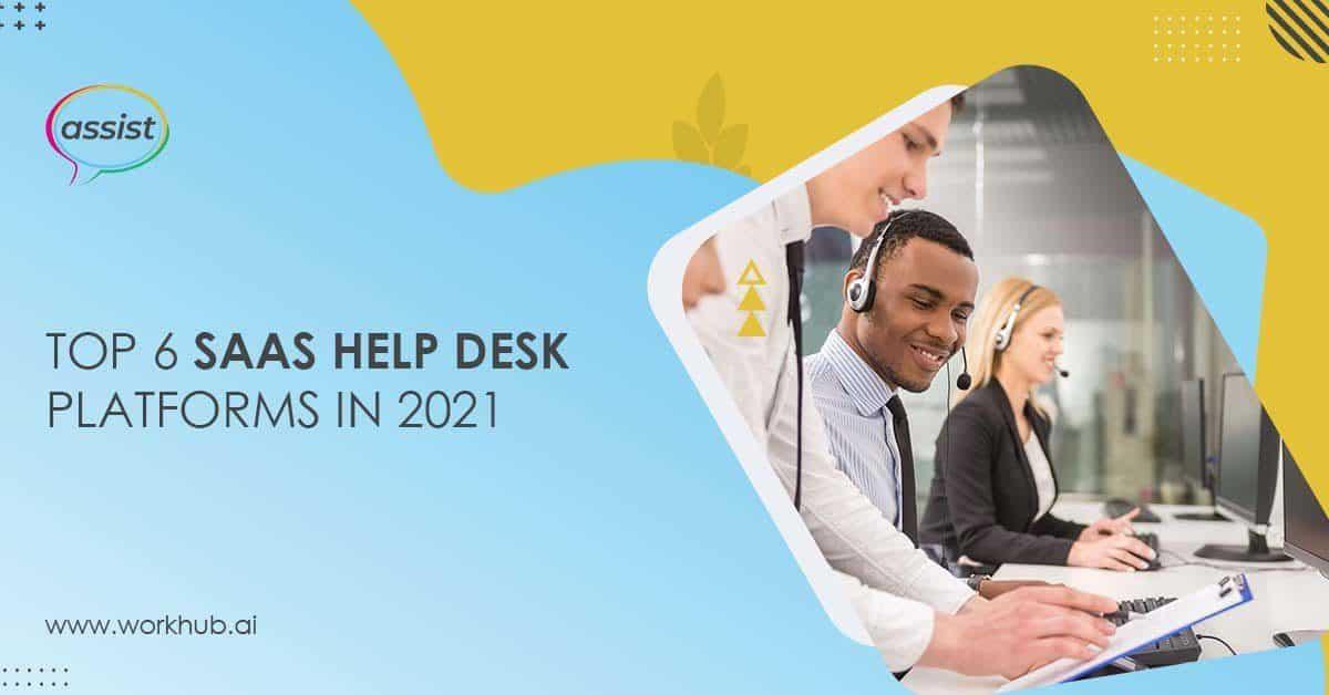 Top 6 SaaS Help Desk Platforms in 2021