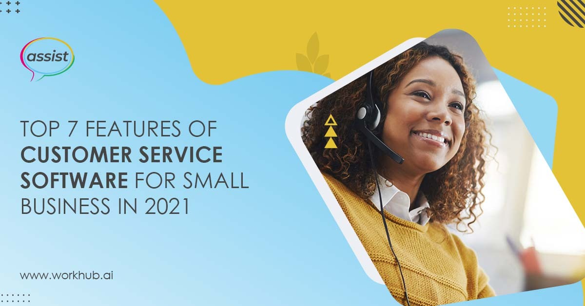Top 7 Features of Customer Service Software for Small Business in 2021