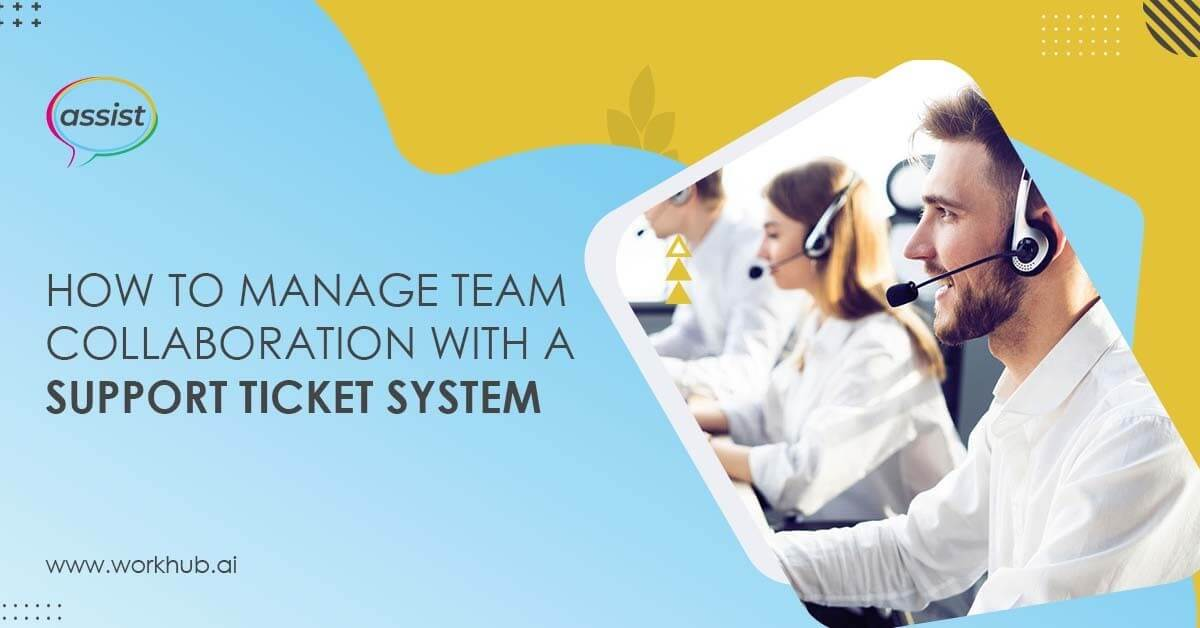 How to Manage Team Collaboration with a Support Ticket System